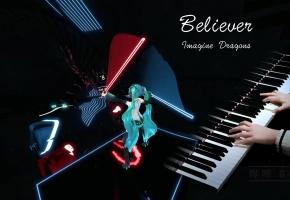 【Bi.Bi钢琴X节奏光剑X初音未来】专家难度S级 Imagine Dragons-Believer 梦龙-信徒 Piano X Beat Saber 超燃!!